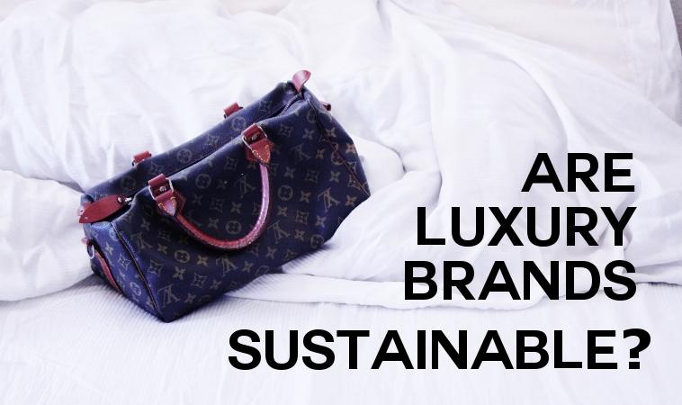 Are luxury fashion brands sustainable? | Fashionhedge