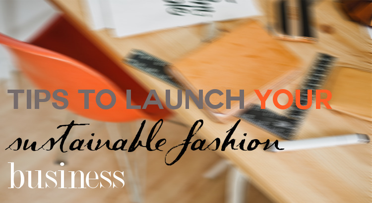 Tips to launch a sustainable fashion business