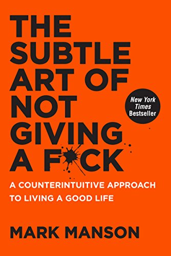 THE SUBTLE ART OF NOT GIVING A FUCK: A COUNTERINTUITIVE APPROACH TO LIVING A GOOD LIFE ISBN 9780062457714
