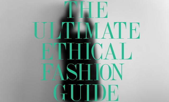 Ultimate Ethical Fashion Guide